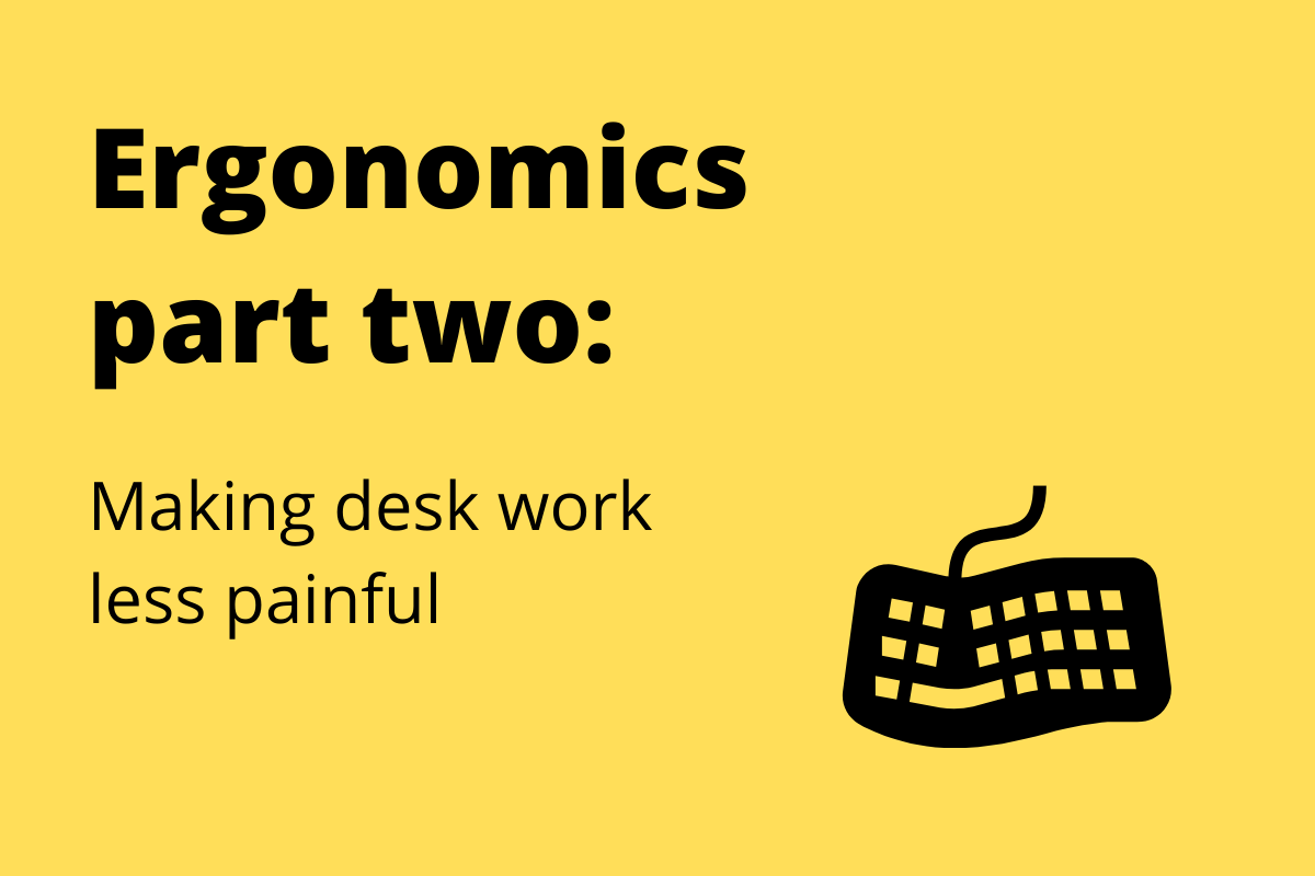 How to make deskwork less painfull - ergonomics